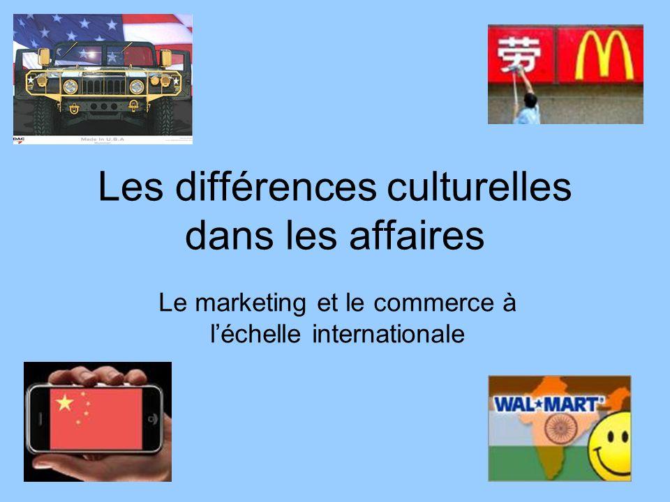 Les différences culturelles dans les affaires Le marketing et le commerce à léchelle internationale