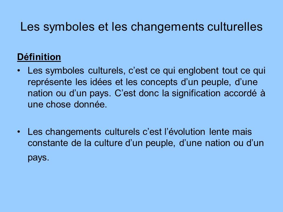 Les symboles et les changements culturelles Définition Les symboles culturels, cest ce qui englobent tout ce qui représente les idées et les concepts
