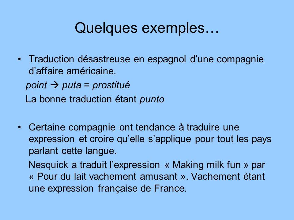 Quelques exemples… Traduction désastreuse en espagnol dune compagnie daffaire américaine. point puta = prostitué La bonne traduction étant punto Certa