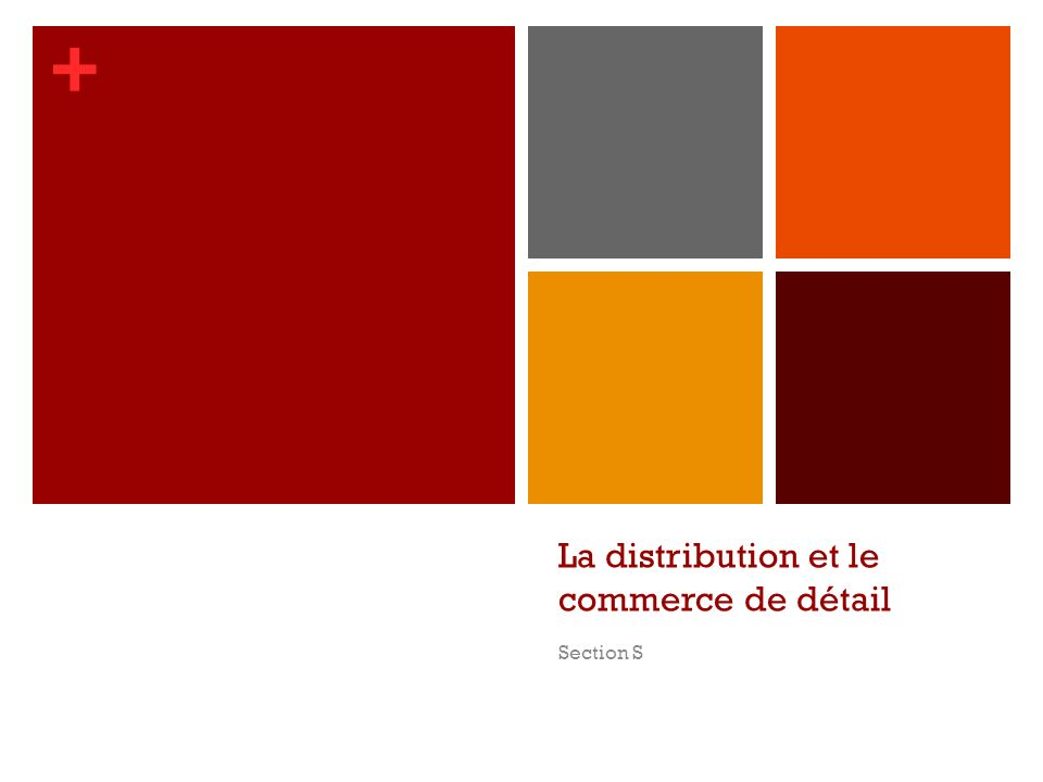+ La distribution et le commerce de détail Section S