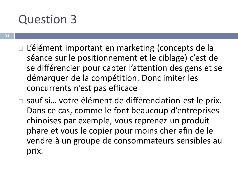 Question 3 Lélément important en marketing (concepts de la séance sur le positionnement et le ciblage) cest de se différencier pour capter lattention