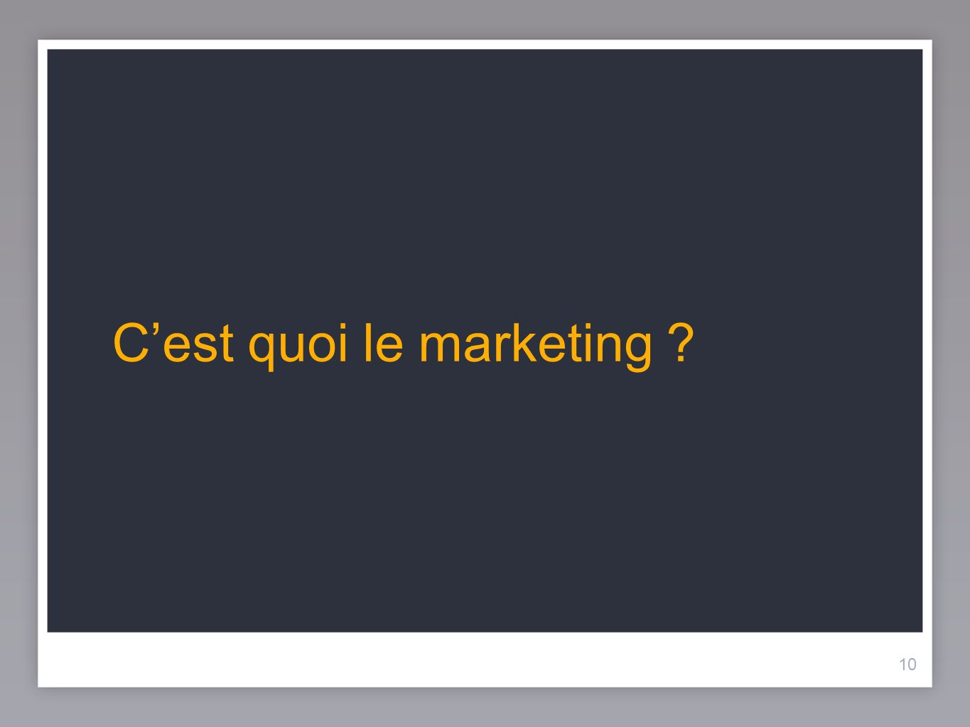 10 Cest quoi le marketing ? 10