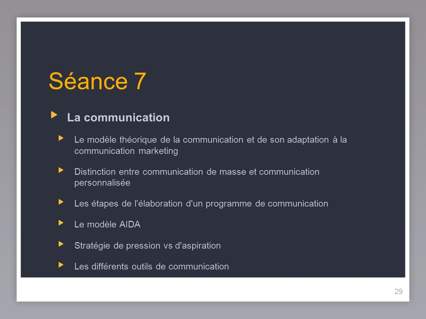 29 Séance 7 La communication Le modèle théorique de la communication et de son adaptation à la communication marketing Distinction entre communication