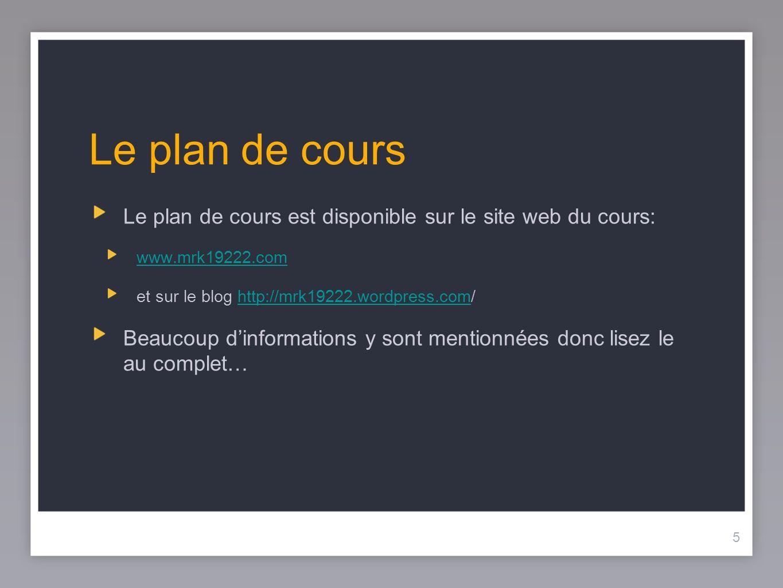 5 Le plan de cours Le plan de cours est disponible sur le site web du cours: www.mrk19222.com et sur le blog http://mrk19222.wordpress.com/http://mrk1