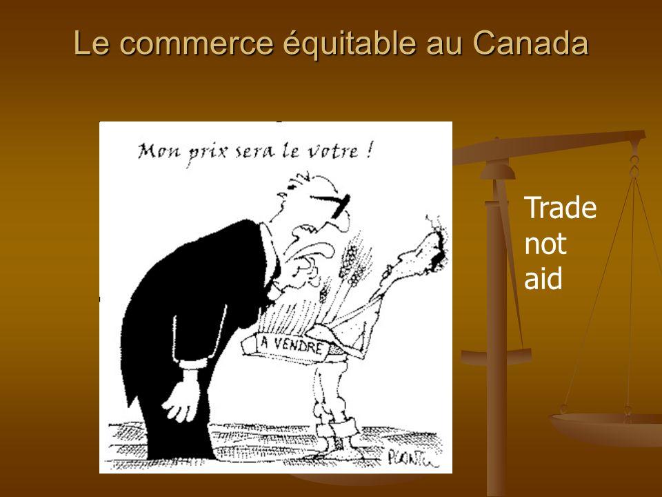 Le commerce équitable au Canada Trade not aid