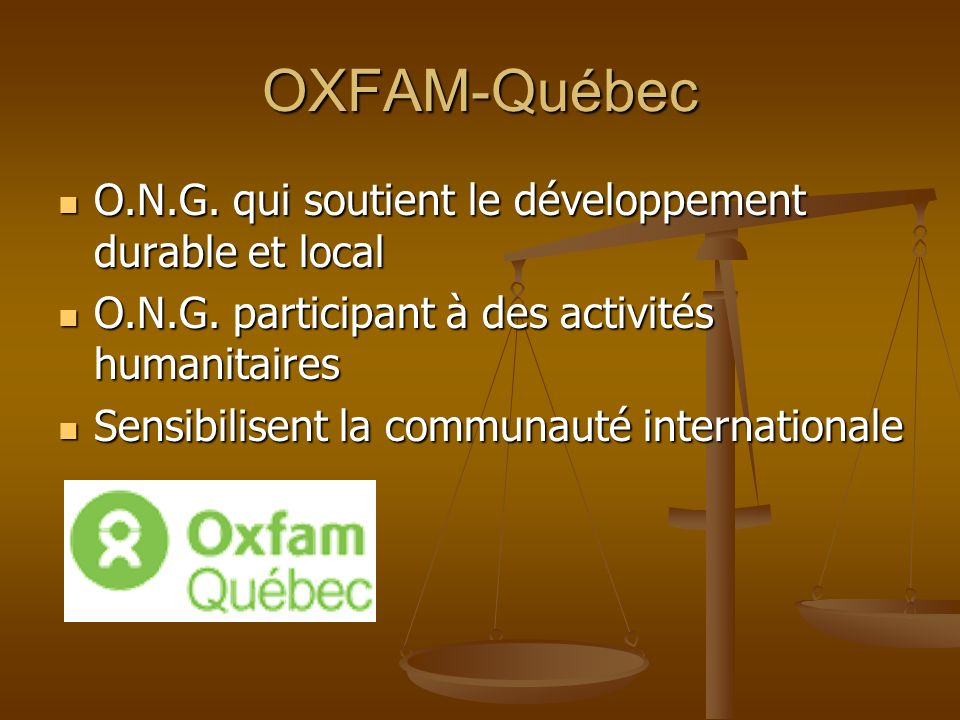 OXFAM-Québec O.N.G. qui soutient le développement durable et local O.N.G. qui soutient le développement durable et local O.N.G. participant à des acti