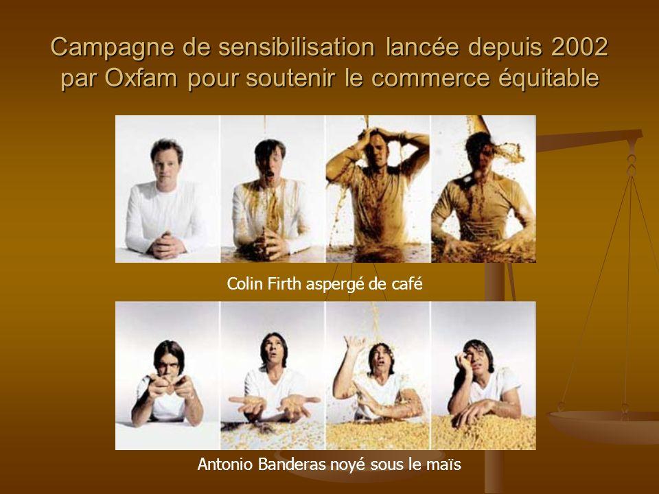 Campagne de sensibilisation lancée depuis 2002 par Oxfam pour soutenir le commerce équitable Colin Firth aspergé de café Antonio Banderas noyé sous le