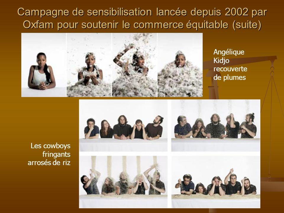 Campagne de sensibilisation lancée depuis 2002 par Oxfam pour soutenir le commerce équitable (suite) Angélique Kidjo recouverte de plumes Les cowboys