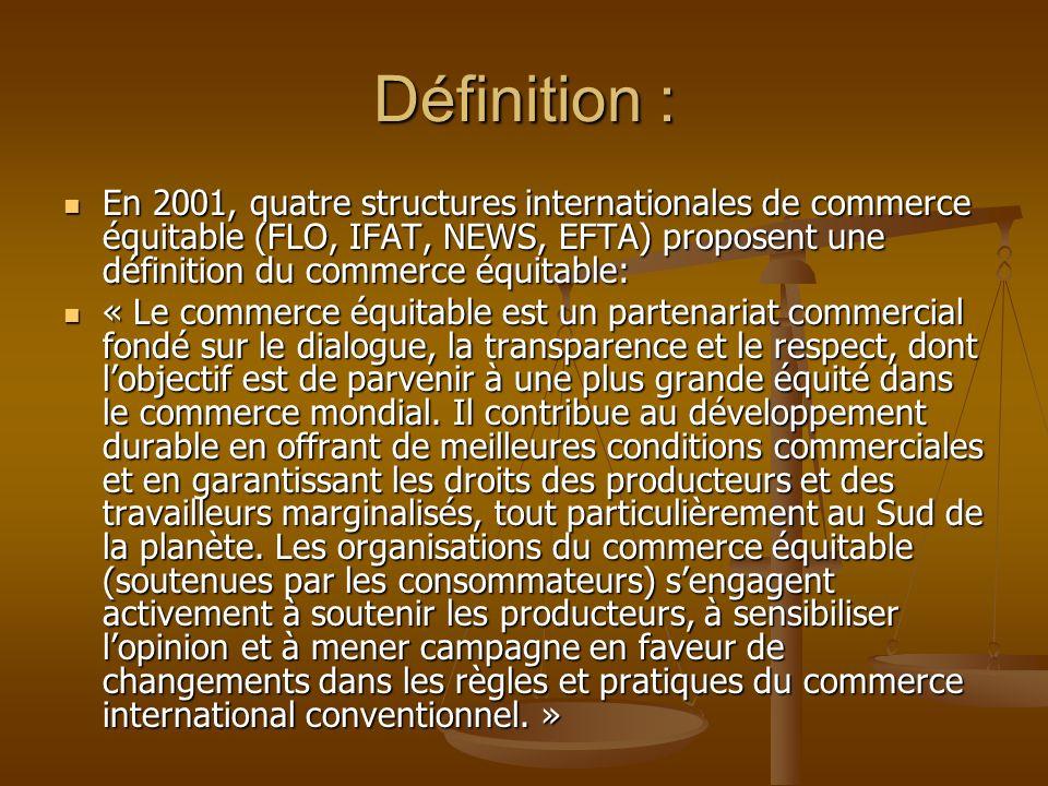Définition : En 2001, quatre structures internationales de commerce équitable (FLO, IFAT, NEWS, EFTA) proposent une définition du commerce équitable: