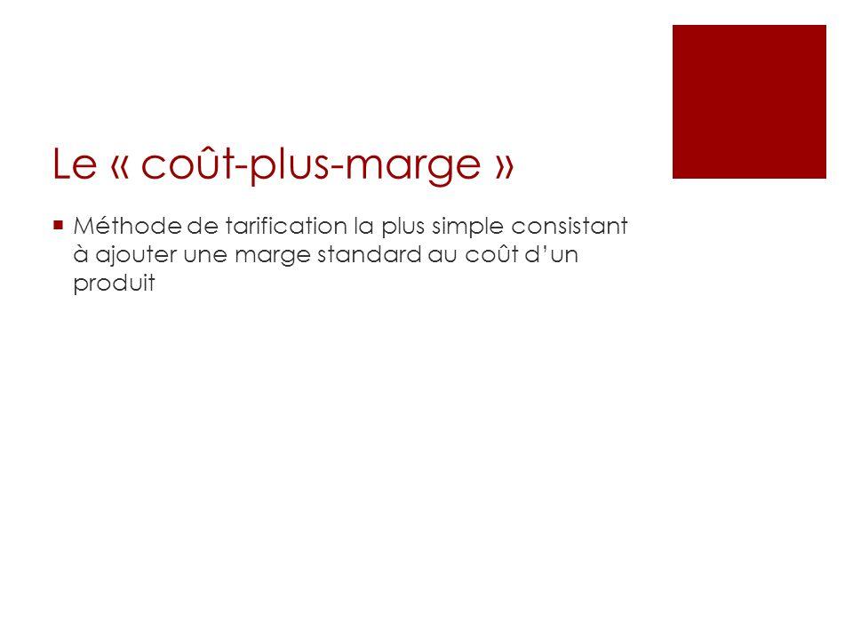 Le « coût-plus-marge » Méthode de tarification la plus simple consistant à ajouter une marge standard au coût dun produit