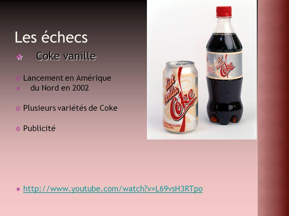 Les échecs Coke vanille Coke vanille Lancement en Amérique du Nord en 2002 Plusieurs variétés de Coke Publicité http://www.youtube.com/watch?v=L69vsH3