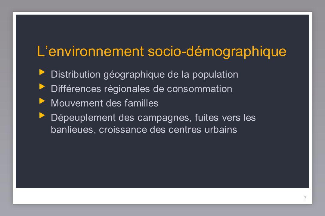 7 Lenvironnement socio-démographique Distribution géographique de la population Différences régionales de consommation Mouvement des familles Dépeuplement des campagnes, fuites vers les banlieues, croissance des centres urbains 7