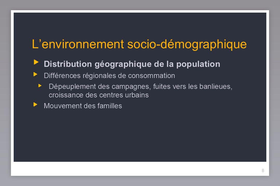 8 Lenvironnement socio-démographique Distribution géographique de la population Différences régionales de consommation Dépeuplement des campagnes, fuites vers les banlieues, croissance des centres urbains Mouvement des familles 8
