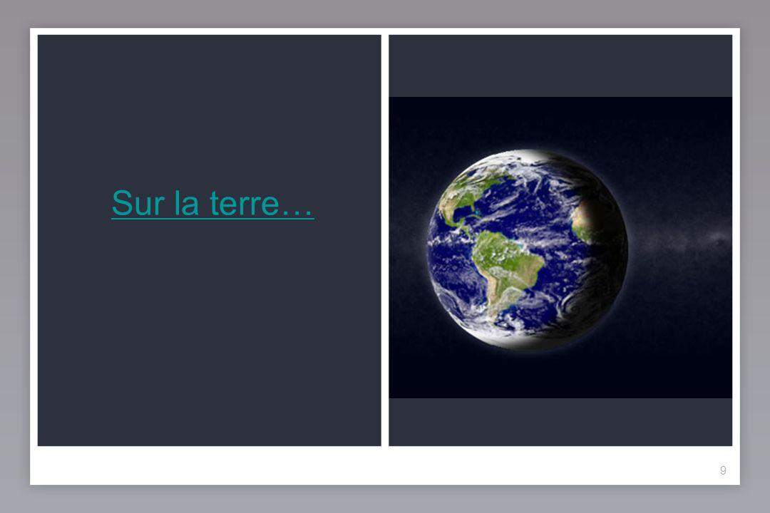 9 Sur la terre…