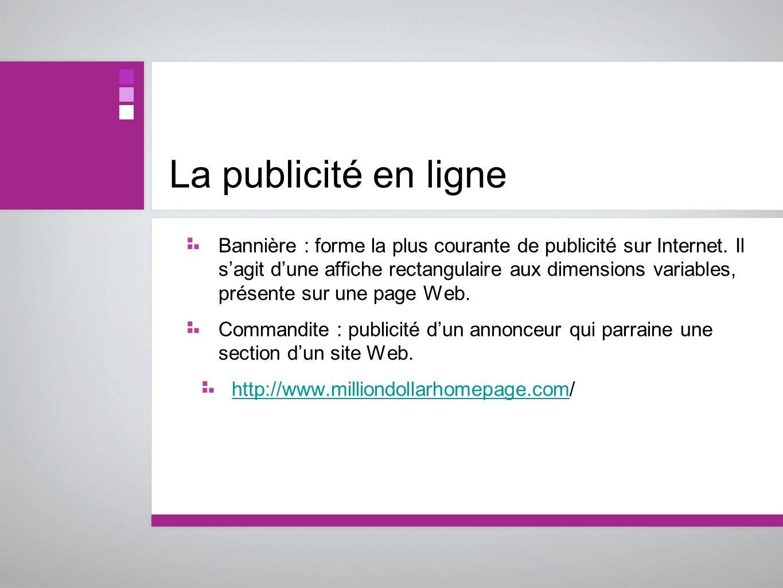 La publicité en ligne Bannière : forme la plus courante de publicité sur Internet. Il sagit dune affiche rectangulaire aux dimensions variables, prése