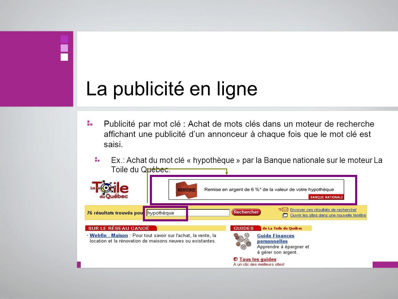 La publicité en ligne Publicité par mot clé : Achat de mots clés dans un moteur de recherche affichant une publicité dun annonceur à chaque fois que l