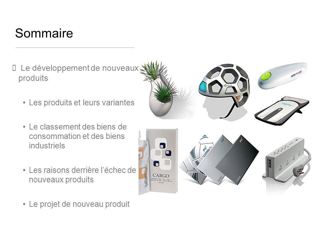 Sommaire Le développement de nouveaux produits Les produits et leurs variantes Le classement des biens de consommation et des biens industriels Les ra