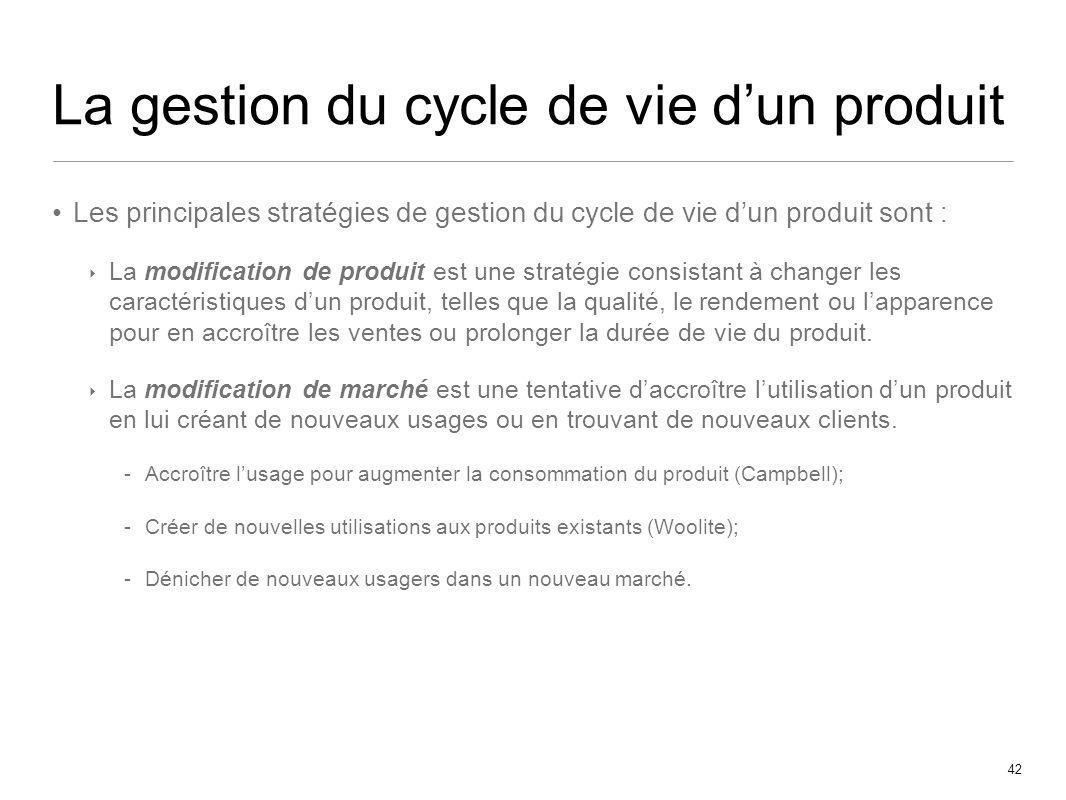 42 La gestion du cycle de vie dun produit Les principales stratégies de gestion du cycle de vie dun produit sont : La modification de produit est une