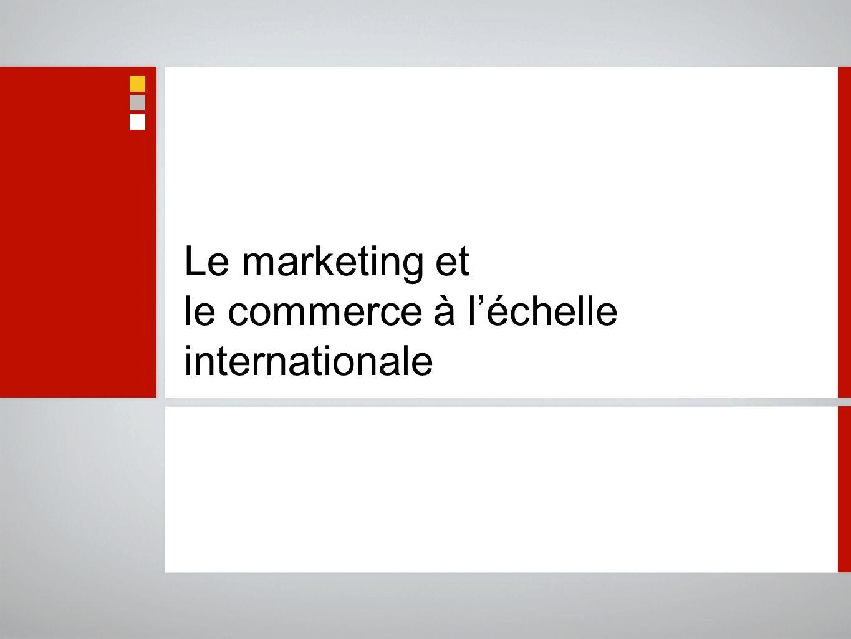 Le marketing et le commerce à léchelle internationale