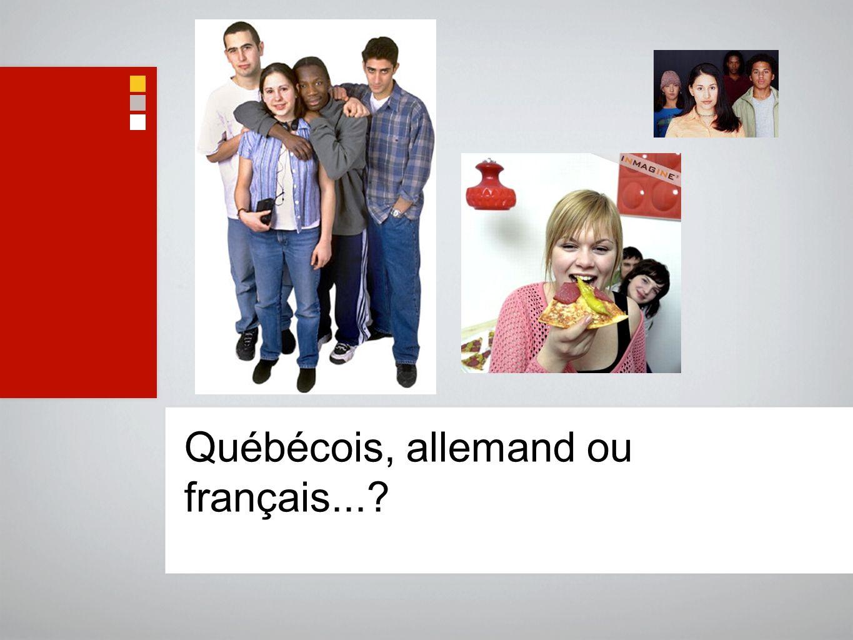 Québécois, allemand ou français...?