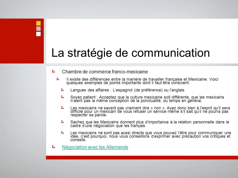 La stratégie de communication Chambre de commerce franco-mexicaine Il existe des différences entre la manière de travailler française et Mexicaine. Vo