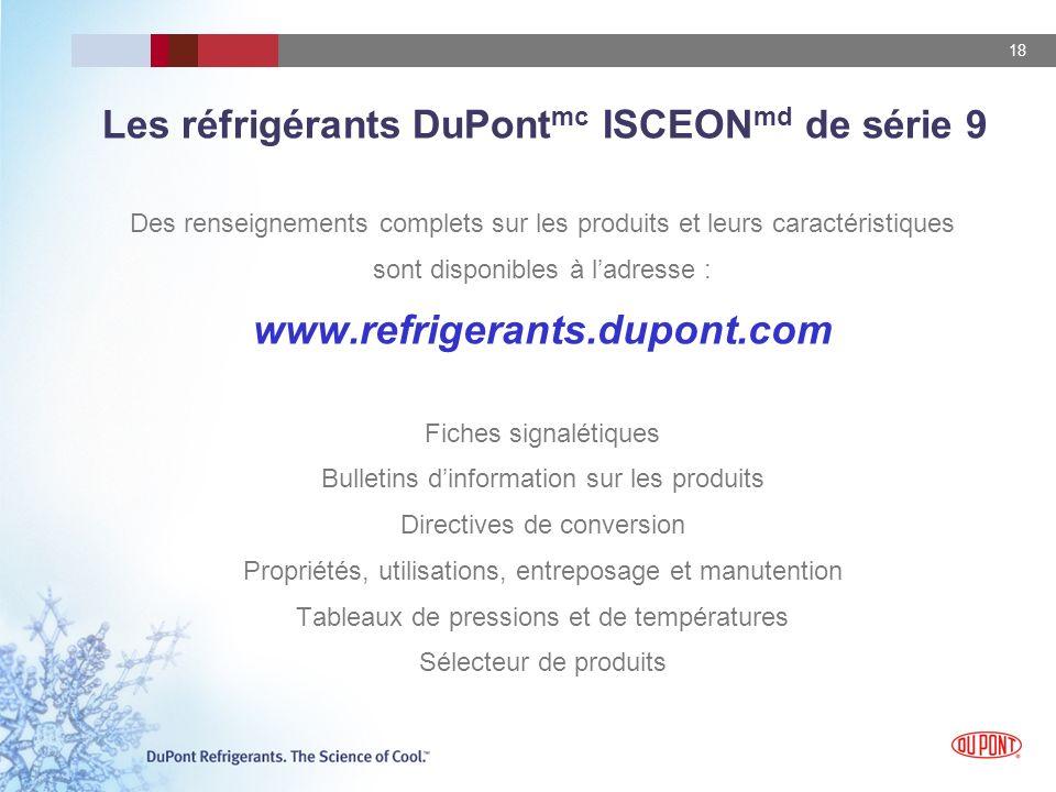 18 Les réfrigérants DuPont mc ISCEON md de série 9 Des renseignements complets sur les produits et leurs caractéristiques sont disponibles à ladresse