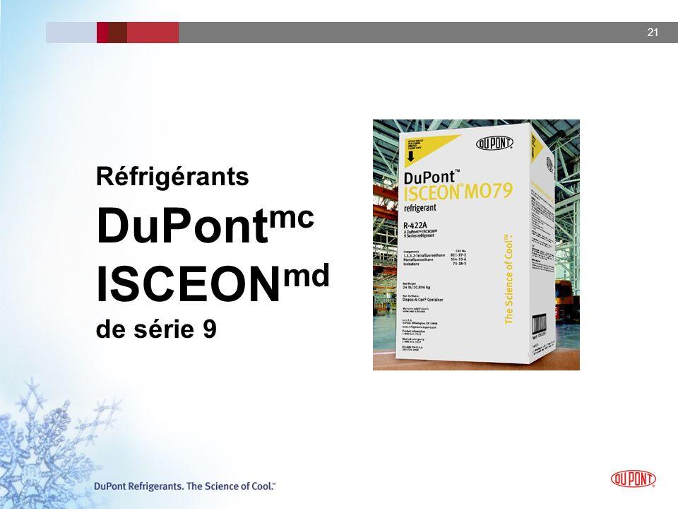 21 Réfrigérants DuPont mc ISCEON md de série 9