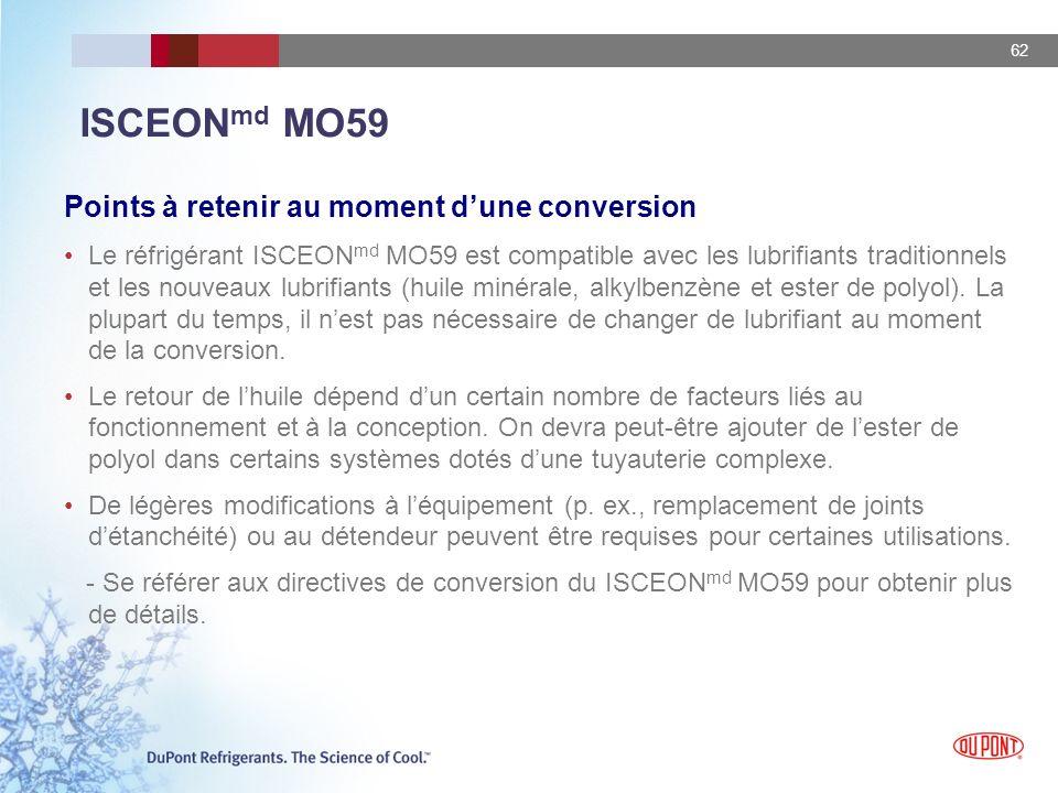 62 ISCEON md MO59 Points à retenir au moment dune conversion Le réfrigérant ISCEON md MO59 est compatible avec les lubrifiants traditionnels et les no