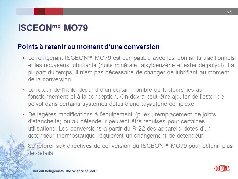 67 ISCEON md MO79 Points à retenir au moment dune conversion Le réfrigérant ISCEON md MO79 est compatible avec les lubrifiants traditionnels et les no