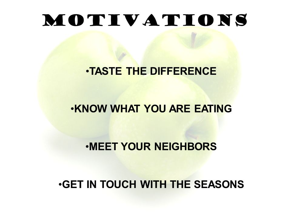 MOTIVATIONS TASTE THE DIFFERENCE KNOW WHAT YOU ARE EATING MEET YOUR NEIGHBORS GET IN TOUCH WITH THE SEASONS
