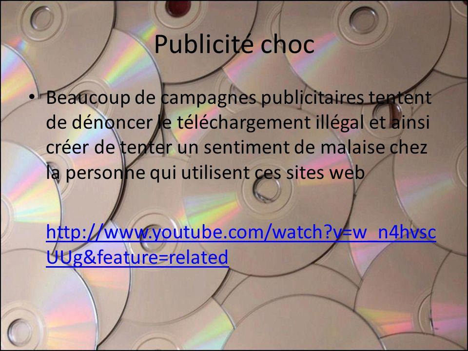 Publicité choc Beaucoup de campagnes publicitaires tentent de dénoncer le téléchargement illégal et ainsi créer de tenter un sentiment de malaise chez la personne qui utilisent ces sites web http://www.youtube.com/watch v=w_n4hvsc UUg&feature=related