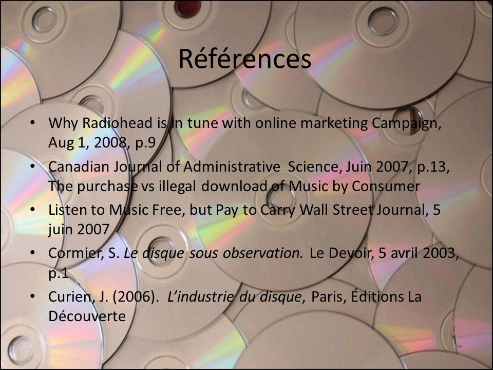 Références Why Radiohead is in tune with online marketing Campaign, Aug 1, 2008, p.9 Canadian Journal of Administrative Science, Juin 2007, p.13, The