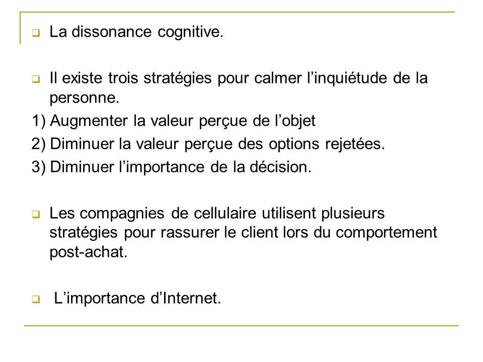 La dissonance cognitive. Il existe trois stratégies pour calmer linquiétude de la personne.