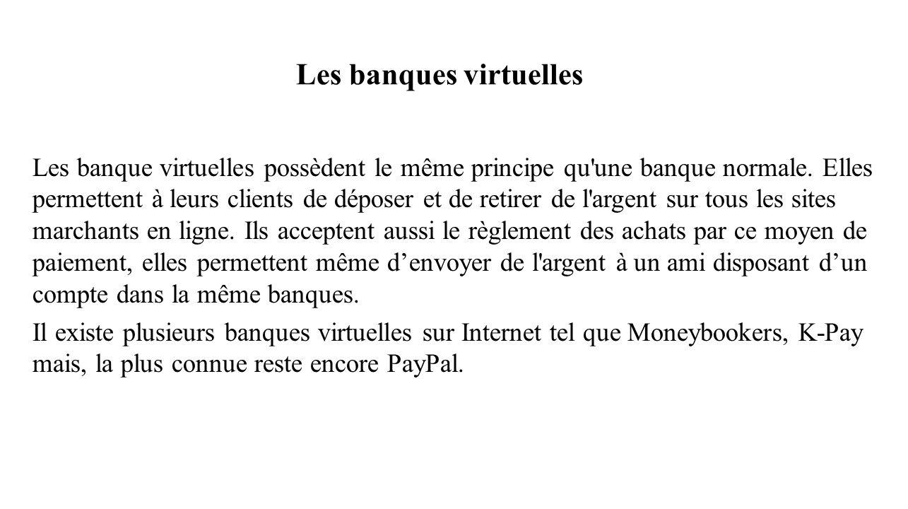 Les banque virtuelles possèdent le même principe qu'une banque normale. Elles permettent à leurs clients de déposer et de retirer de l'argent sur tous