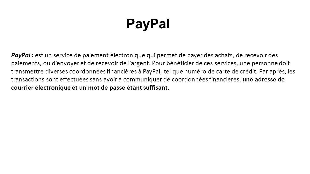 PayPal : est un service de paiement électronique qui permet de payer des achats, de recevoir des paiements, ou denvoyer et de recevoir de l'argent. Po
