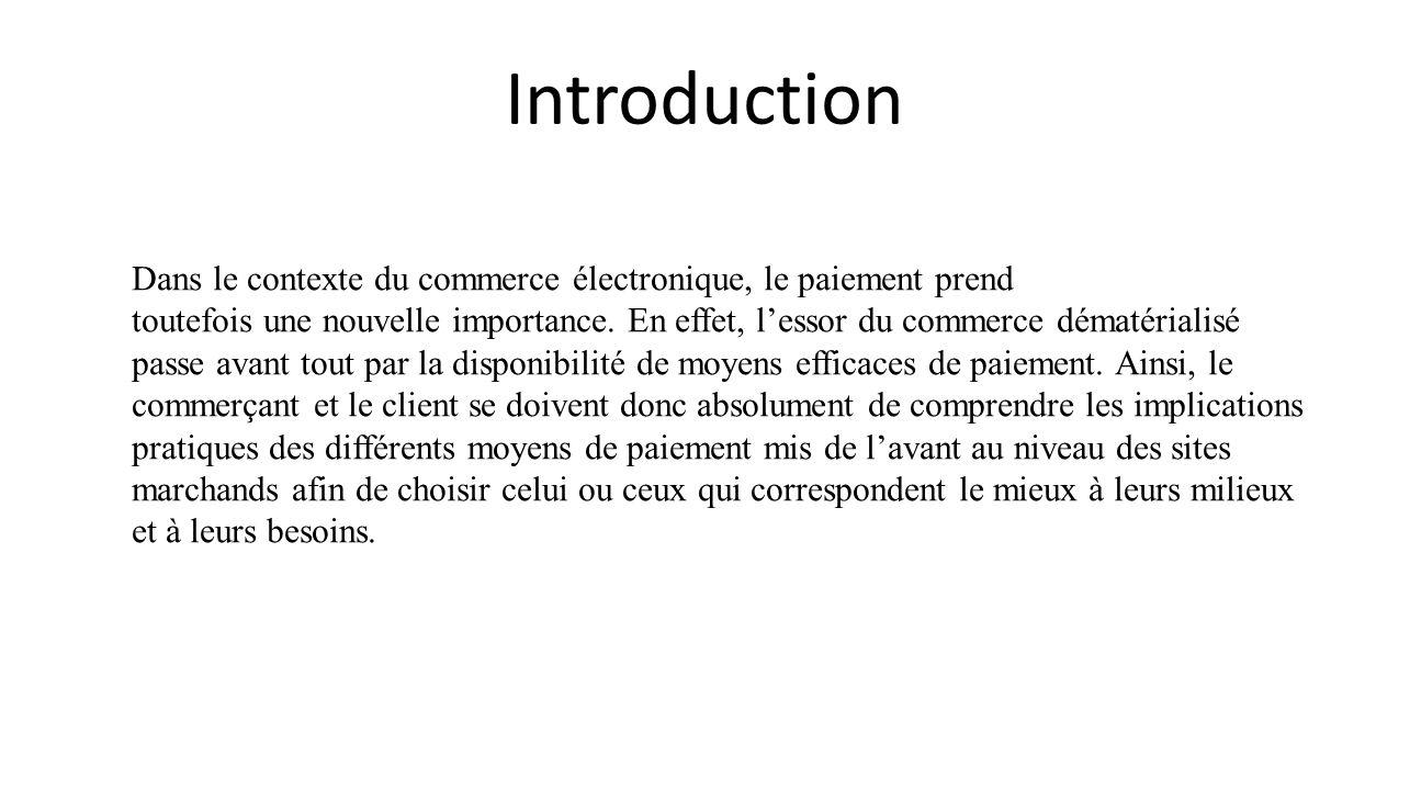 Introduction Dans le contexte du commerce électronique, le paiement prend toutefois une nouvelle importance. En effet, lessor du commerce dématérialis