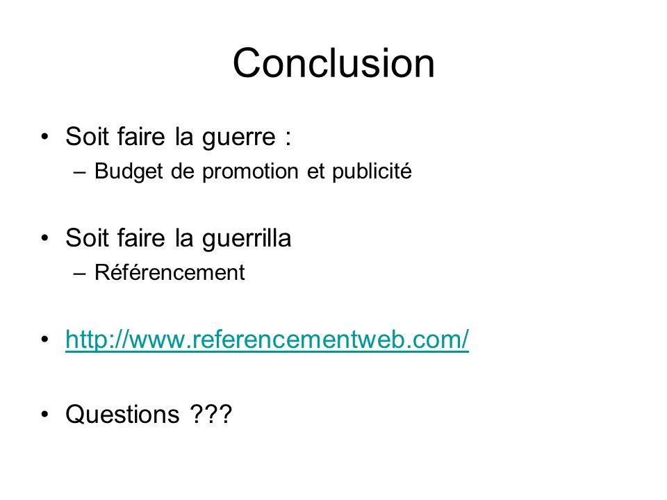 Conclusion Soit faire la guerre : –Budget de promotion et publicité Soit faire la guerrilla –Référencement http://www.referencementweb.com/ Questions