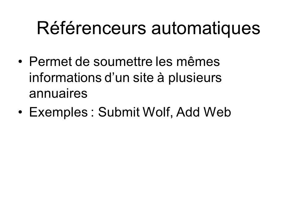 Référenceurs automatiques Permet de soumettre les mêmes informations dun site à plusieurs annuaires Exemples : Submit Wolf, Add Web