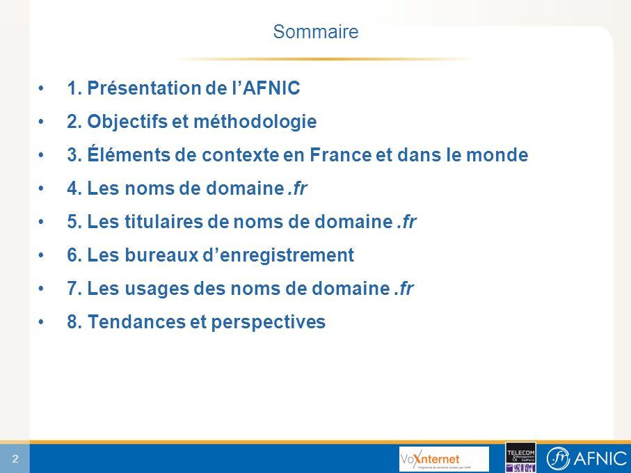 2 Sommaire 1. Présentation de lAFNIC 2. Objectifs et méthodologie 3.