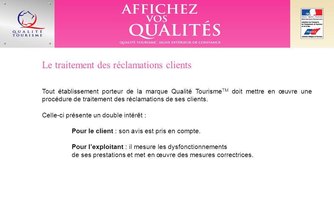 Le traitement des réclamations clients Tout établissement porteur de la marque Qualité Tourisme TM doit mettre en œuvre une procédure de traitement des réclamations de ses clients.
