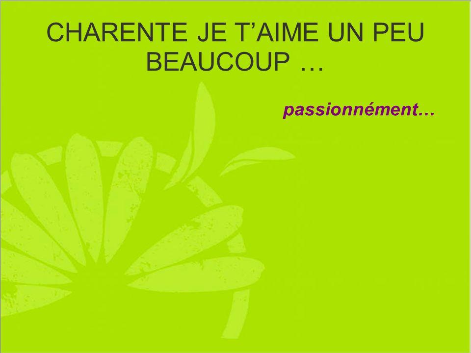 CHARENTE JE TAIME UN PEU BEAUCOUP … passionnément…