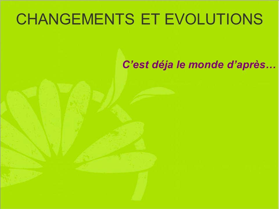 CHANGEMENTS ET EVOLUTIONS Cest déja le monde daprès…