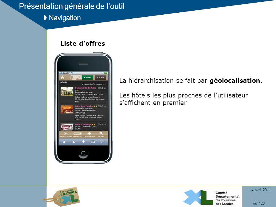 14-avril-2011 10 / 20 Présentation générale de loutil Navigation Liste doffres La hiérarchisation se fait par géolocalisation. Les hôtels les plus pro