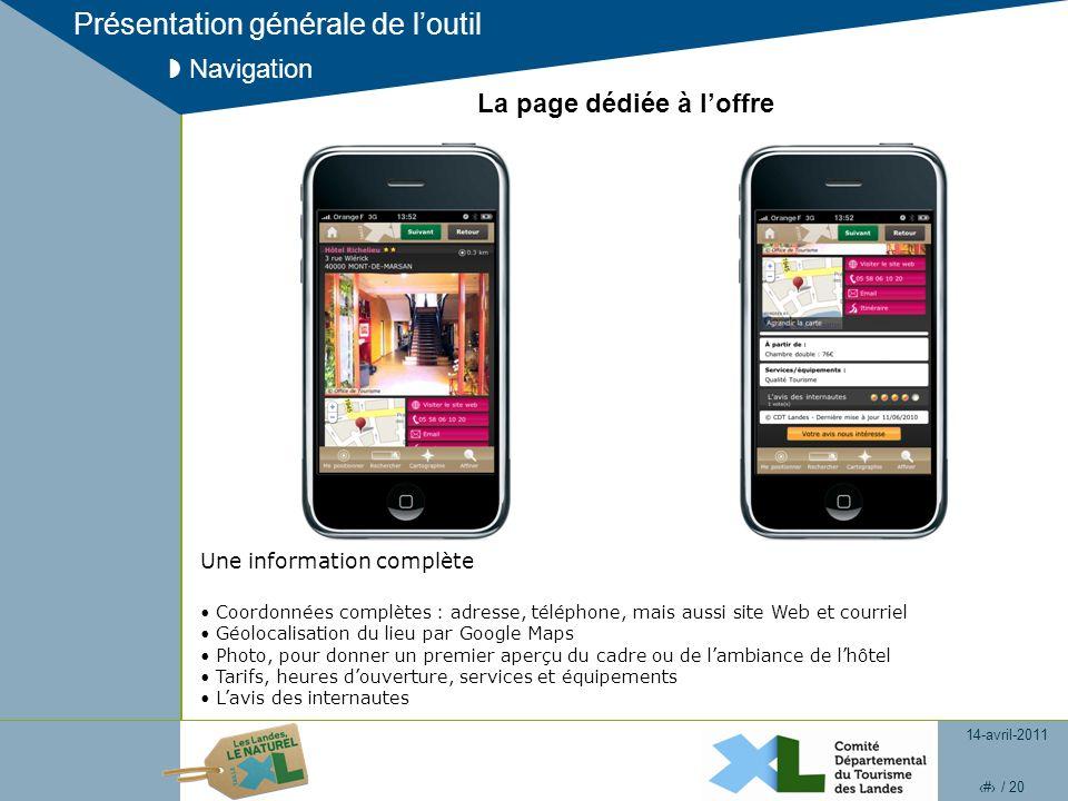 14-avril-2011 11 / 20 Présentation générale de loutil Navigation La page dédiée à loffre Une information complète Coordonnées complètes : adresse, tél
