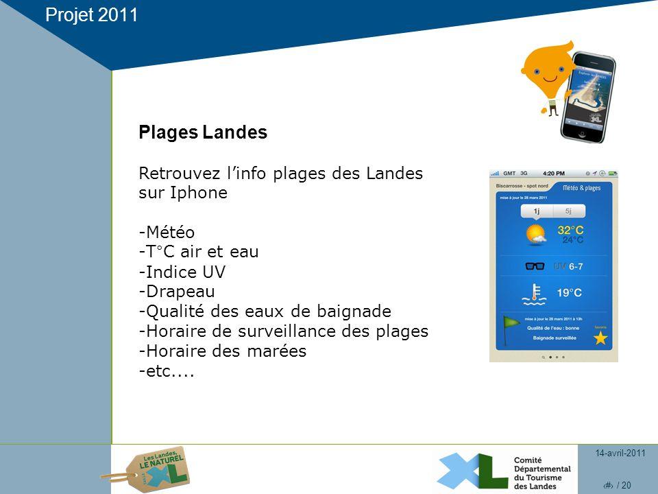 14-avril-2011 19 / 20 Projet 2011 Plages Landes Retrouvez linfo plages des Landes sur Iphone -Météo -T°C air et eau -Indice UV -Drapeau -Qualité des e