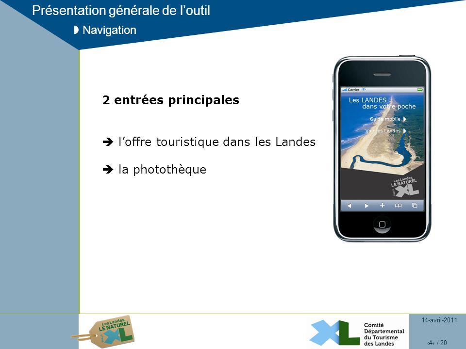14-avril-2011 6 / 20 Présentation générale de loutil Navigation 2 entrées principales loffre touristique dans les Landes la photothèque