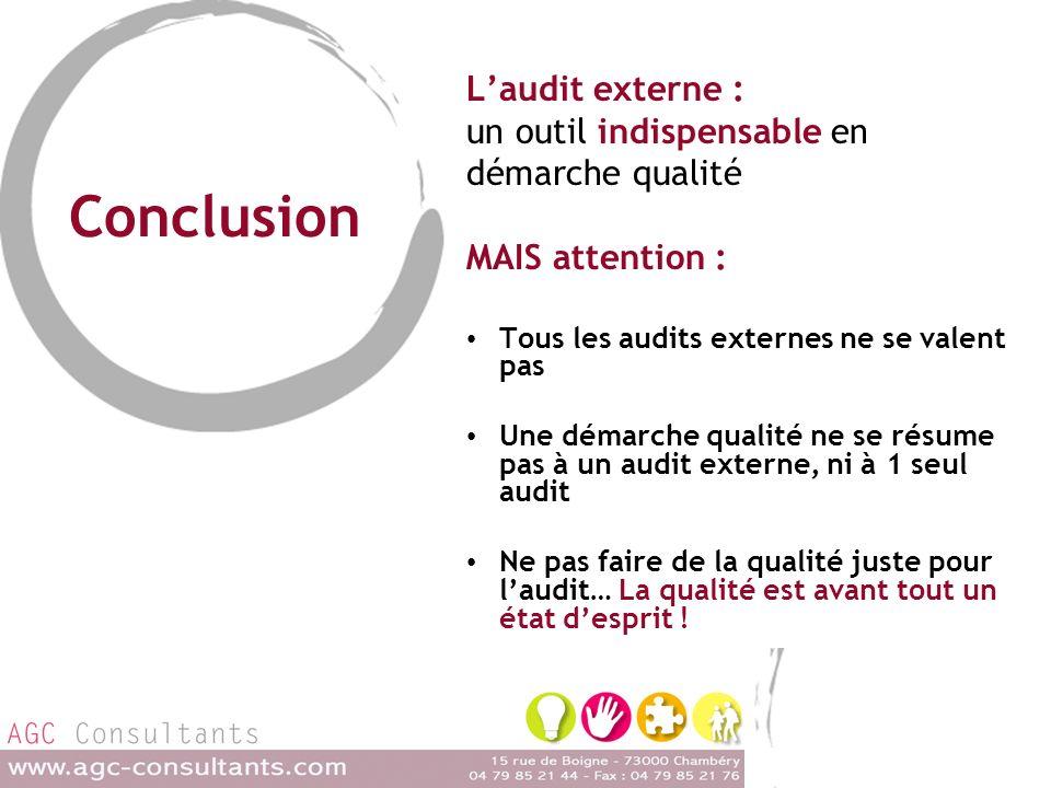 Conclusion Laudit externe : un outil indispensable en démarche qualité MAIS attention : Tous les audits externes ne se valent pas Une démarche qualité