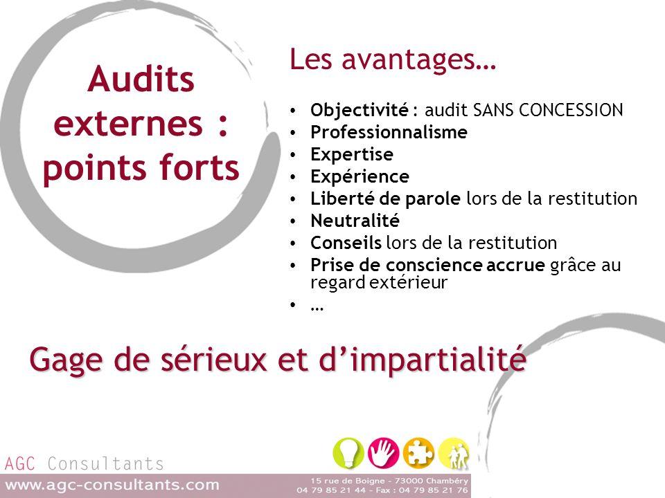 Audits externes : points forts Les avantages… Objectivité : audit SANS CONCESSION Professionnalisme Expertise Expérience Liberté de parole lors de la