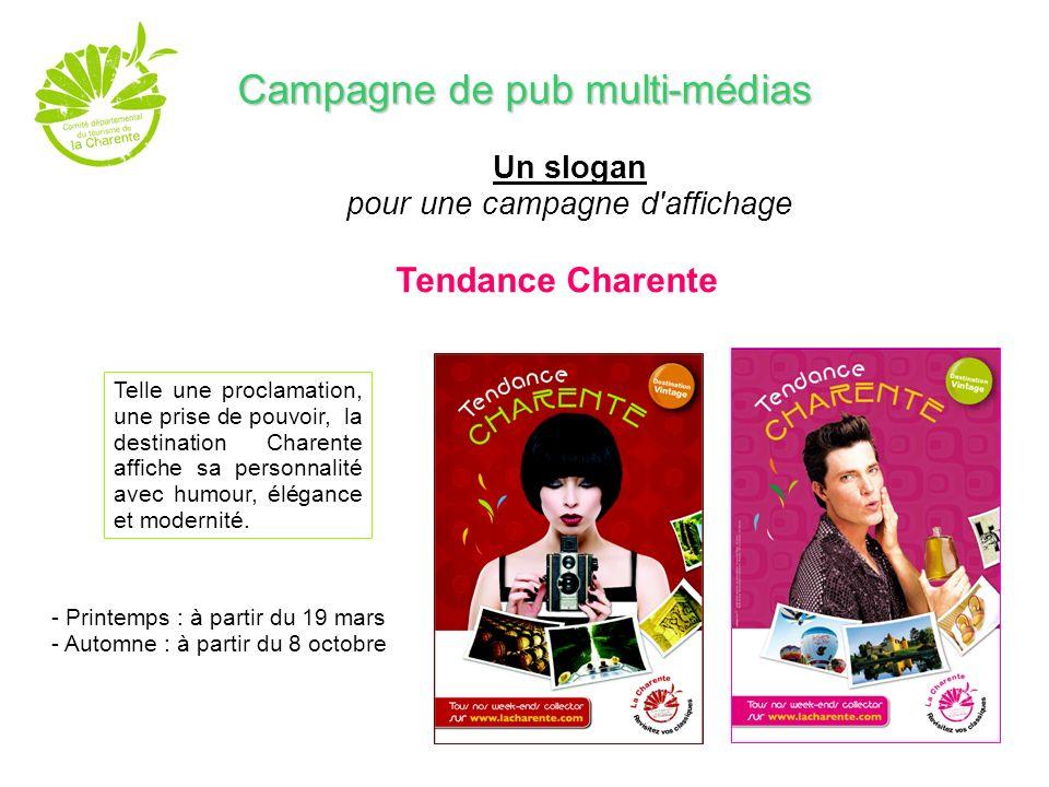 Un slogan pour une campagne d'affichage Tendance Charente Campagne de pub multi-médias - Printemps : à partir du 19 mars - Automne : à partir du 8 oct