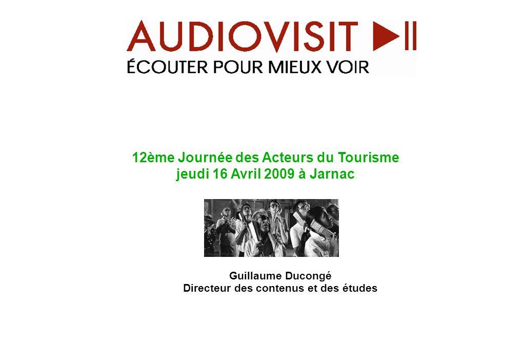 Guillaume Ducongé Directeur des contenus et des études 12ème Journée des Acteurs du Tourisme jeudi 16 Avril 2009 à Jarnac